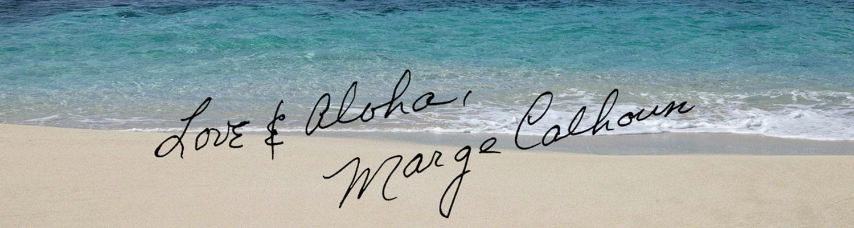 love & aloha from Marge Calhoun
